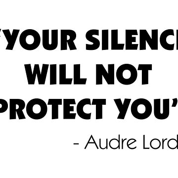 Your Silence Will Not Protect you - Audre Lorde by designite