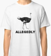 Allegedly Ostrich shirt - for the ostrich farmer or lover. Classic T-Shirt