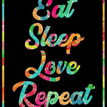 Eat, Sleep, Love, Repeat by Vitalitee