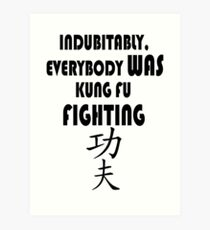 Indubitably, Everybody WAS Kung Fu Fighting Art Print