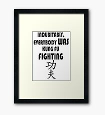 Indubitably, Everybody WAS Kung Fu Fighting Framed Print