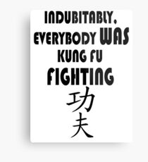 Indubitably, Everybody WAS Kung Fu Fighting Metal Print
