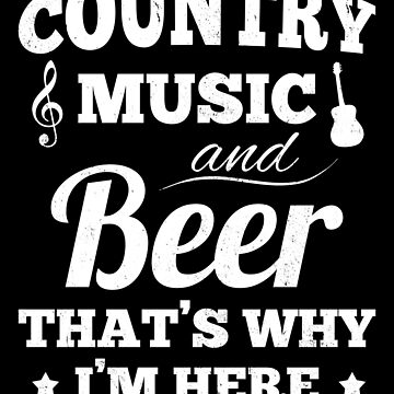 Country music and beer that's why I'm here by playloud