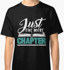 Just one more chapter gift saying read Classic T-Shirt