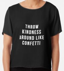 Throw Kindness Around Like Confetti Chiffon Top