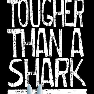 Tougher than a shark (white) by BrendanJohnson