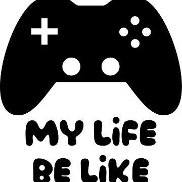 Gaming is Life by emphatic