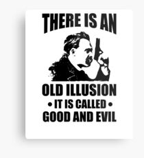 Nietzsche - Zarathustra Quote - There Is An Old Illusion Called Good and Evil Metal Print