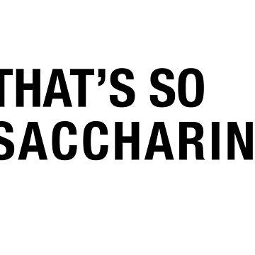That's so saccharin. Fake and sugary sweet. by craftyordie