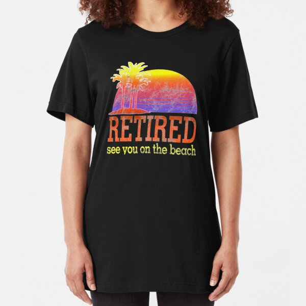 Retirement Gift Funny Retired See You On The Beach  Slim Fit T-Shirt