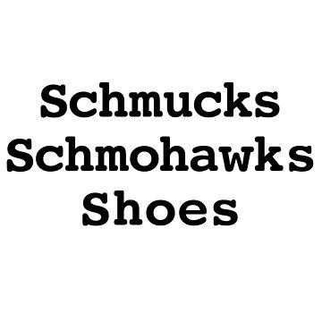 Schmucks, Schmohawks, Shoes Black by craftyordie