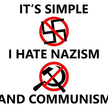 It's Simple I Hate Nazism And Communism by RebarForOwt