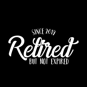 Retired Not Expired Since 2019 Funny by ccheshiredesign