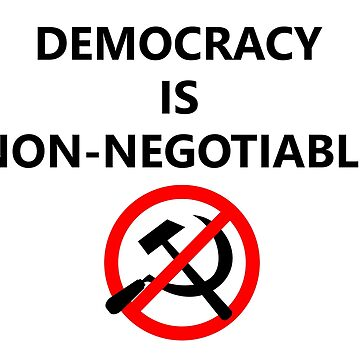 Democracy Is Non-Negotiable by RebarForOwt