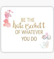 Be the Kate Beckett of Whatever You Do Sticker