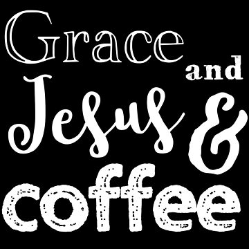 Grace and Jesus and Coffee by jazzydevil