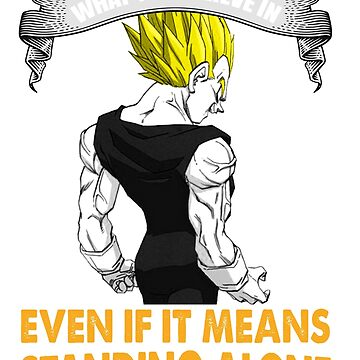 Funny Dragonball Goku & Vegeta Tshirt - Stand Up For What You Belive In Even If It Means Standing Alone Tees by danielnguyen31