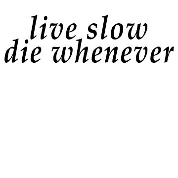 live slow by NotReally