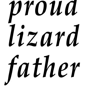 proud lizard father by NotReally