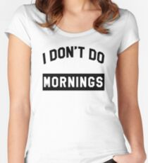 I Don't Do  Mornings T-Shirt Women's Fitted Scoop T-Shirt