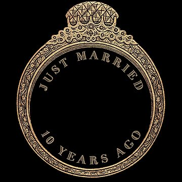Just Married 10 Years Ago Tenth Wedding Anniversary Ring by reapolo