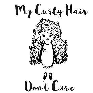 My Curly Hair Don't Care by sassybeedesigns
