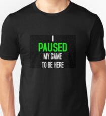 Camiseta unisex Hice una pausa en mi juego