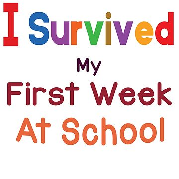 """I Survived My First Week At School"" Back To School Gift by EireShirts"