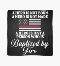 A hero is not born. A hero is not made. A hero is not just a person who is baptized by fire.  Scarf