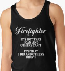 Firefighter it's not that I can and others can't It's that I did and others didn't . Men's Tank Top