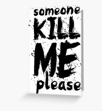 Kill Me (Black) Greeting Card