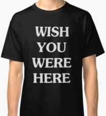 Wish you were here - travis scot Classic T-Shirt