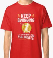 Keep Swinging My Catcher Likes The Breeze Softball Classic T-Shirt