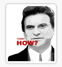 Goodfellas, Joe Pesci funny how? Sticker