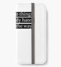 There are two things that everybody hates. Change and the way things are. iPhone Wallet/Case/Skin