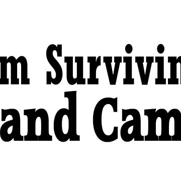 I'm Surviving Band Camp - Funny Band T Shirt Gift  by greatshirts