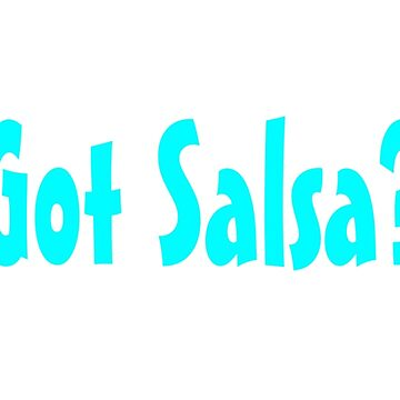 Got Salsa - Funny Salsa T Shirt Gifts  by greatshirts