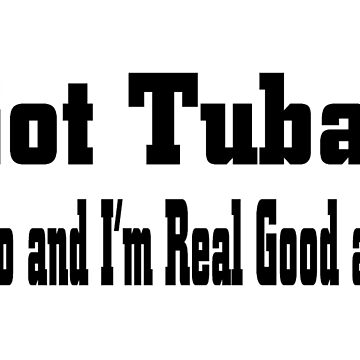 Got Tuba - Funny Tuba T Shirt Gifts  by greatshirts
