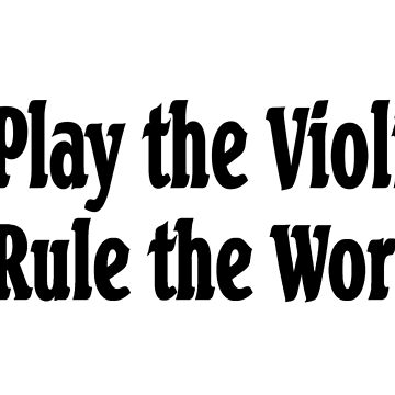 I Play Violin I Rule The World - Funny Violin T Shirt Gifts  by greatshirts