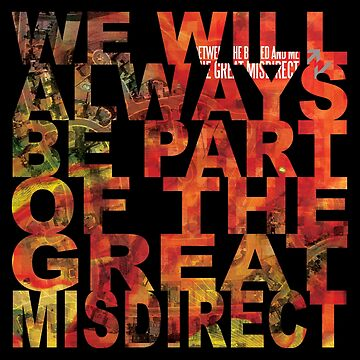 We Will Always Be Part Of The Great Misdirect by orinemaster