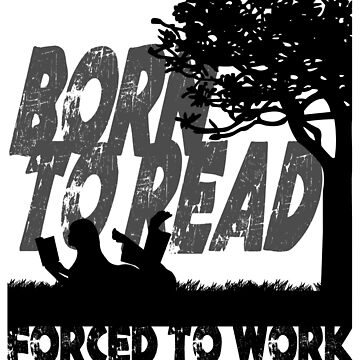 Born to Read - Forced to Work by Pembertea
