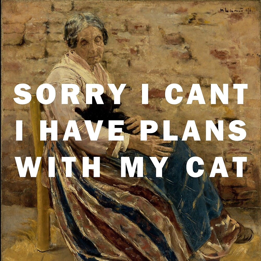 SORRY I CAN'T I HAVE PLANS WITH MY CAT by helwolf