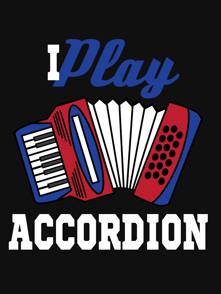 Accordion Accordionist T Shirt Gift I Play Accordion by Customdesign200