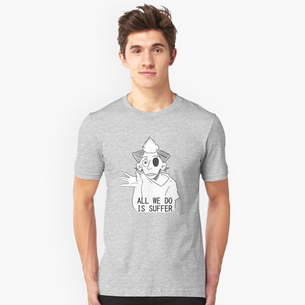 All We Do Is Suffer Unisex T-Shirt Front