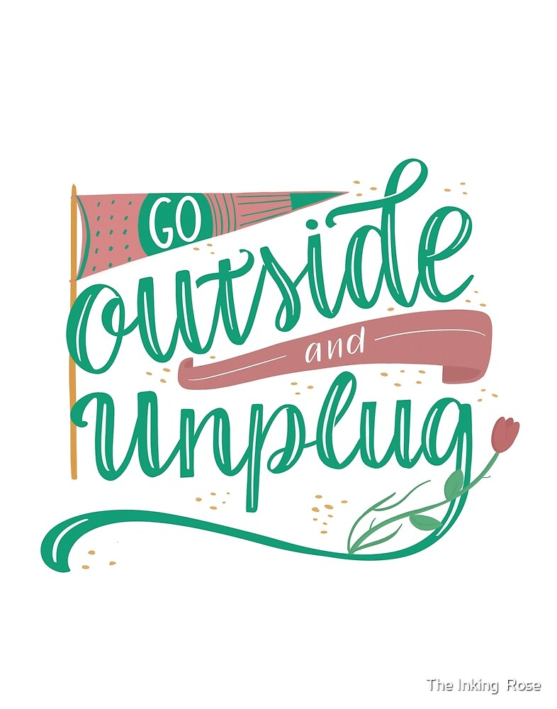 Go Outside And Unplug by Roxie Mo