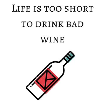 Life is too short to drink bad wine by DepthBeyond