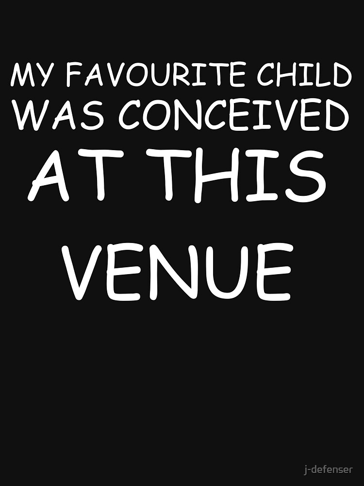My Favourite Child Was Conceived At This Venue by j-defenser