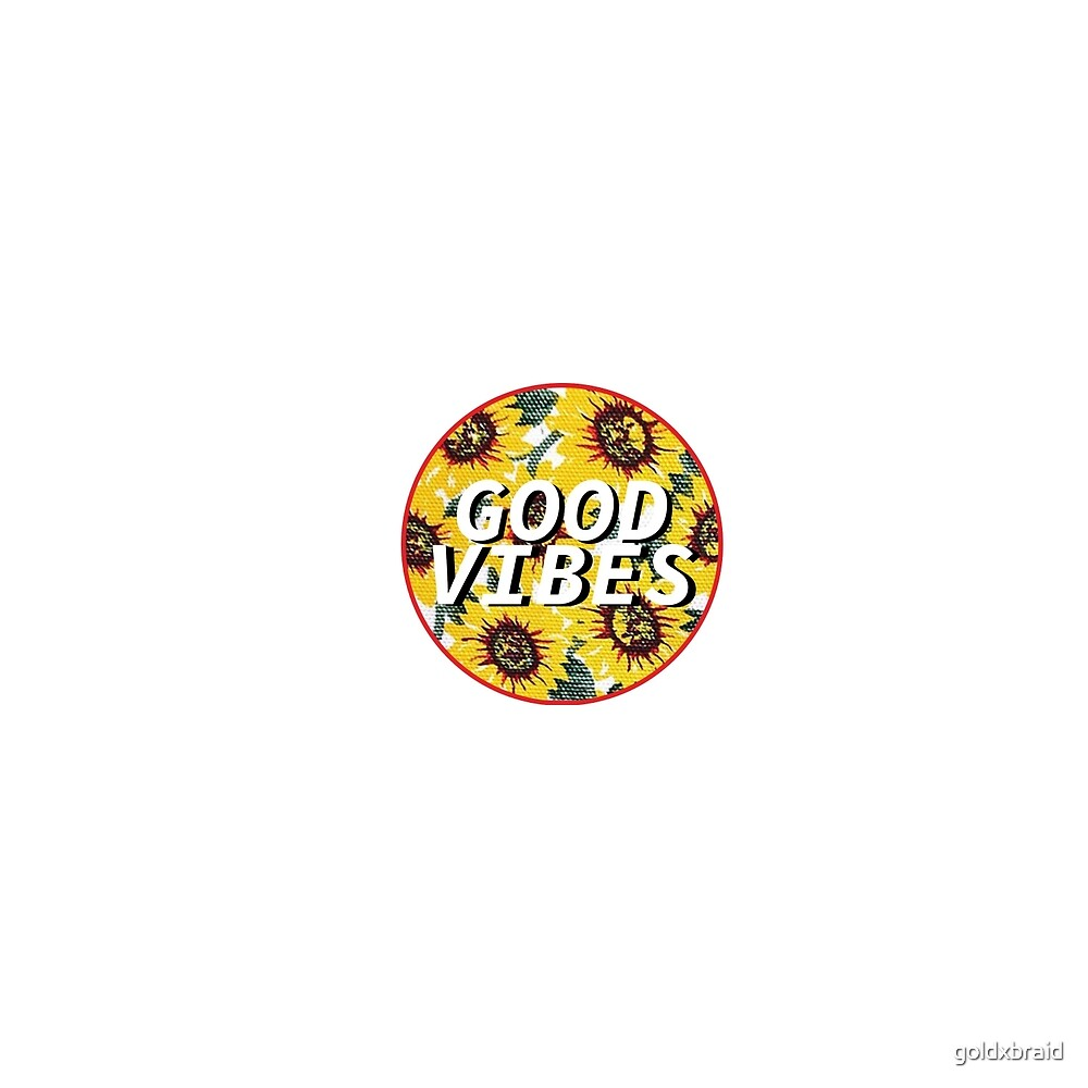 Good Vibes by goldxbraid