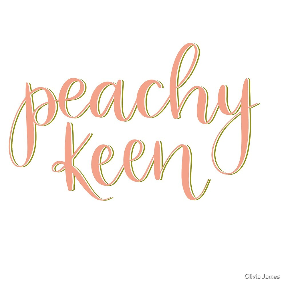 Peachy Keen by lettersbylivi