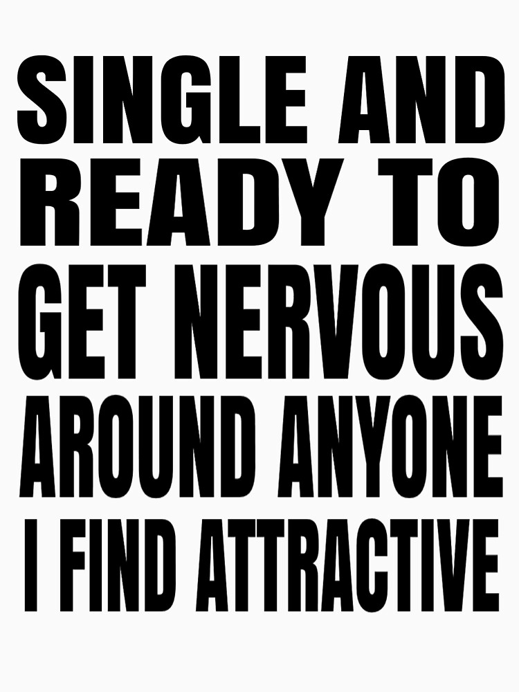 Single And Ready To Get Nervous Around ANyone I Find Attractive  by Kiwi-Tienda2017